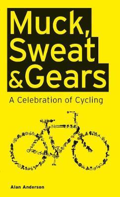 Muck, Sweat & Gears:A Celebration of Cycling (Hardback)