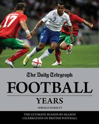 Daily Telegraph Football Years: The Ultimate Season by Season Celebration Fo British Football (Hardback)
