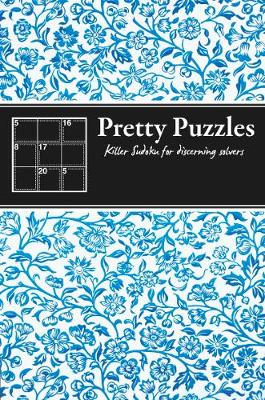 Pretty Puzzles: Killer Sudoku for discerning solvers (Paperback)