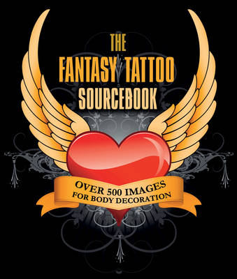 Fantasy Tattoo Sourcebook: Over 500 Images for Body Decoration (Hardback)