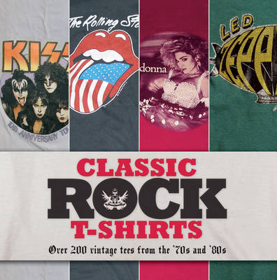 Classic Rock T-Shirts: Over 400 Vintage Tees from the '70s And '80s (Hardback)