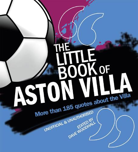 The Little Book of Aston Villa: More than 185 quotes about the Villa (Paperback)