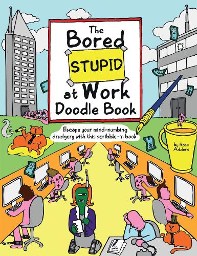 Bored Stupid at Work Doodle Book: Escape Your Mind-Numbing Drudgery with This Scribble-In Book (Paperback)
