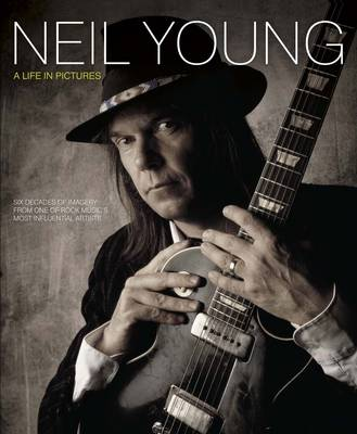 Neil Young: A Life in Pictures (Hardback)