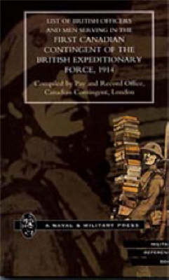 List of Officers and Men Serving in the First Canadian Contingent of the British Expeditionary Force, 1914 2001 (Hardback)