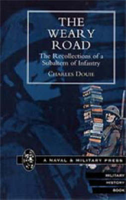 Weary Road. The Recollections of a Subaltern of Infantry 2001 (Hardback)