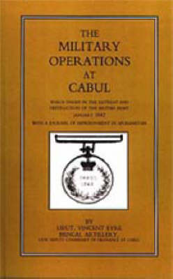 Military Operations at Cabul 2002: Which Ended in the Retreat and Destruction of the British Army in January 1842 with a Journal of Imprisonment in Afghanistan (Hardback)