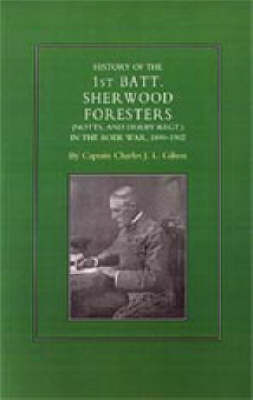 History of the 1st Battalion Sherwood Foresters (Notts. and Derby Regt.) in the Boer War 1899-1902 2002 (Hardback)
