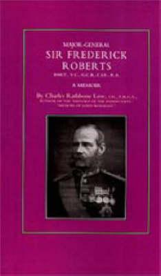 Major-General Sir Frederick S. Roberts Bart Vc Gcb Cie Ra 2002: A Memoir (Hardback)