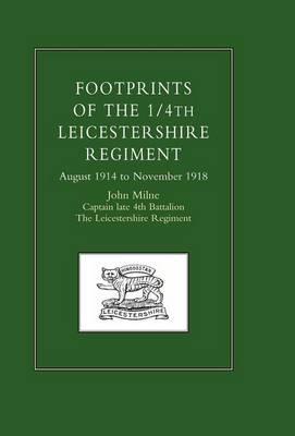 Footprints of the 1/4th Leicestershire Regiment. August 1914 to November 1918 2002 (Hardback)