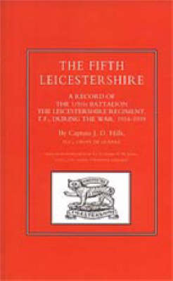Fifth Leicestershire. A Record of the 1/5th Battalion the Leicestershire Regiment, Tf, During the War 1914-1919 2002 (Hardback)