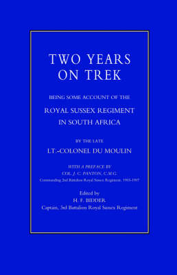 Two Years on Trek 2002: Being Some Account of the Royal Sussex Regiment in South Africa (Hardback)