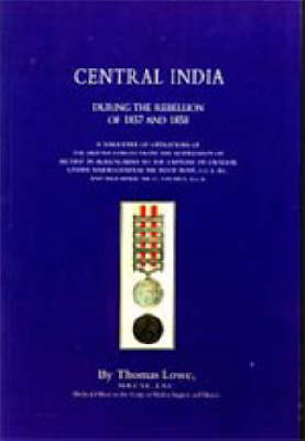 Operations of the British Army in Central India 2002: During the Rebellion of 1857 and 1858 (Hardback)