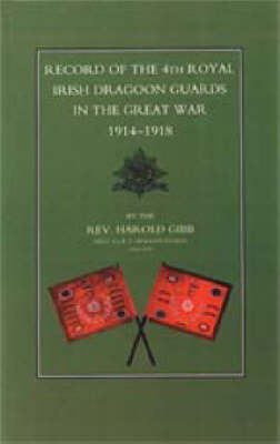 Record of the 4th Royal Irish Dragoon Guards in the Great War, 1914-1918 2002 (Hardback)