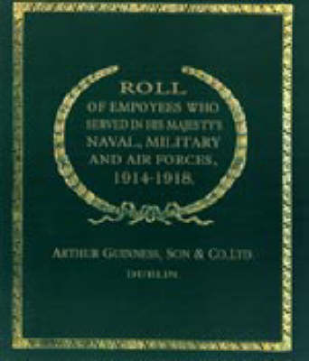 Roll of (Guinness) Employees Who Served in His Majesty's Naval, Military and Air Forces, 1914-1918 2002 (Hardback)