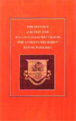 History of the Old 2/4th (city of London) Battalion the London Regiment Royal Fusiliers 2002 (Hardback)