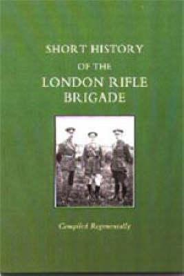 Short History of the London Rifle Brigade 2002 (Hardback)