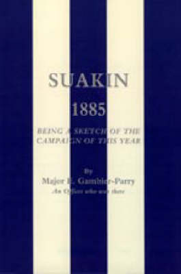 Suakin, 1885 2002: Being a Sketch of the Campaign of This Year (Hardback)