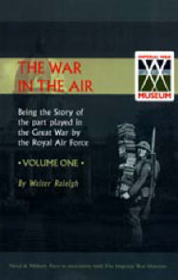 War in the Air. Being the Story of the Part Played in the Great War by the Royal Air Force: v. 1 (Hardback)
