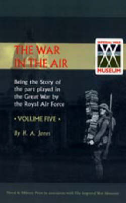 War in the Air. Being the Story of the Part Played in the Great War by the Royal Air Force: v. 5 (Hardback)