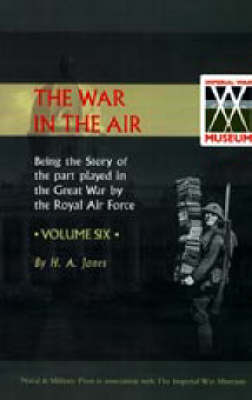 War in the Air. Being the Story of the Part Played in the Great War by the Royal Air Force: v. 6 (Hardback)