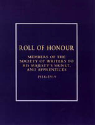 Roll of Honour of Members of the Society of Writers to His Majesty's Signet, and Apprentices (1914-18) 2002 (Hardback)