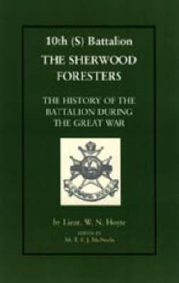 10th (S) Bn the Sherwood Foresters. The History of the Battalion During the War 2003 (Hardback)