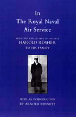In the Royal Naval Air Service 2003: Being the War Letters of Harold Rosher to His Family (Hardback)