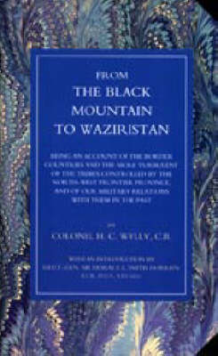 From the Black Mountain to Waziristan 2003: Being an Account of the Border Countries and the More Turbulent of the Tribes Controlled by the North-West Frontier Province, and of Our Military Relations with Them in the Past (Hardback)