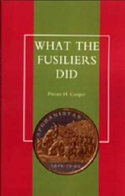 What the Fusiliers Did 2003: Afghan Campaigns of 1878-80 (Hardback)