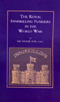 Royal Inniskilling Fusiliers in the World War (1914-1918) 2003 (Hardback)