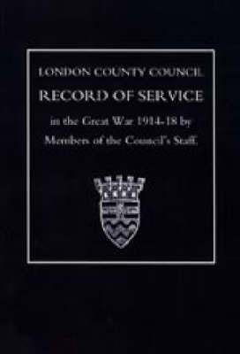 London County Council Record of War Service (1914 18) 2003 (Hardback)