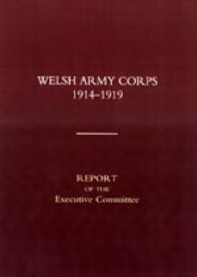 Welsh Army Corps 1914-1919. Report of the Executive Committee 2003 (Hardback)