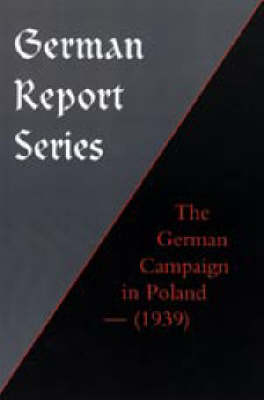 German Report Series: The German Campaign in Poland (1939) (Hardback)