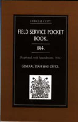 Field Service Pocket Book 1914 2003: Reprinted, with Amendments, 1916 (Hardback)