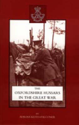 Oxfordshire Hussars in the Great War 1914-1918 2003 (Hardback)