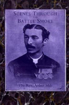 Scenes Through the Battle Smoke (Afghan War 1878-80 & Egyptian Campaign 1882) 2003 (Hardback)