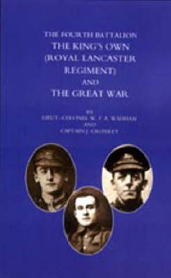 Fourth Battalion the King's Own (royal Lancaster Regiment) and the Great War 2003 (Hardback)