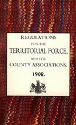 Regulations for the Territorial Force and the County Associations 1908 2003 (Hardback)