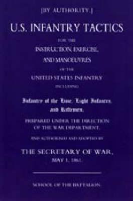 Us Infantry Tactics 1861 (school of the Battalion) 2003 (Hardback)