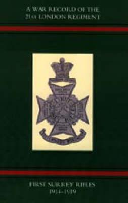 War Record of the 21st London Regiment (first Surrey Rifles) 1914-1919 2003 (Hardback)