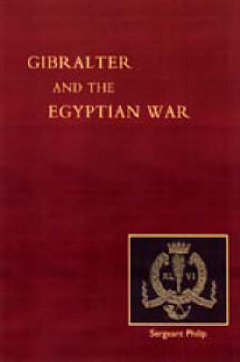 Reminiscences of Gibraltar, Egypt and the Egyptian War, 1882 (from the Ranks) 2003 (Hardback)