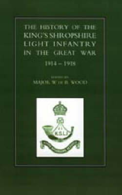 History of the King's Shropshire Light Infantry in the Great War 1914-1918 2003 (Hardback)