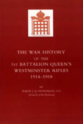 War History of the First Battalion Queen's Westminster Rifles. 1914-1918 (Hardback)