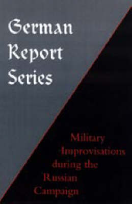 German Report Series: Military Improvisations During the Russian Campaign (Hardback)
