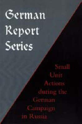 German Report Series: Small Unit Actions During the German Campaign in Russia (Hardback)