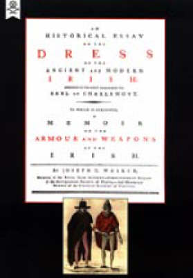 Historical Essay on the Dress of the Irish - Armour and Weapons of the Irish 2004 (Hardback)