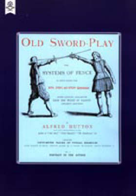 Old Sword-play the Systems of the Fence 2004 (Hardback)