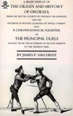 Brief Display of the Origin and History of Ordeals; (and a History of Duels) 2004 (Hardback)