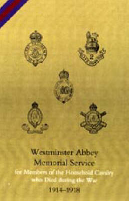 Westminster Abbey. Memorial Service for Members of the Household Cavalry Who Died During the War 2003 (Hardback)